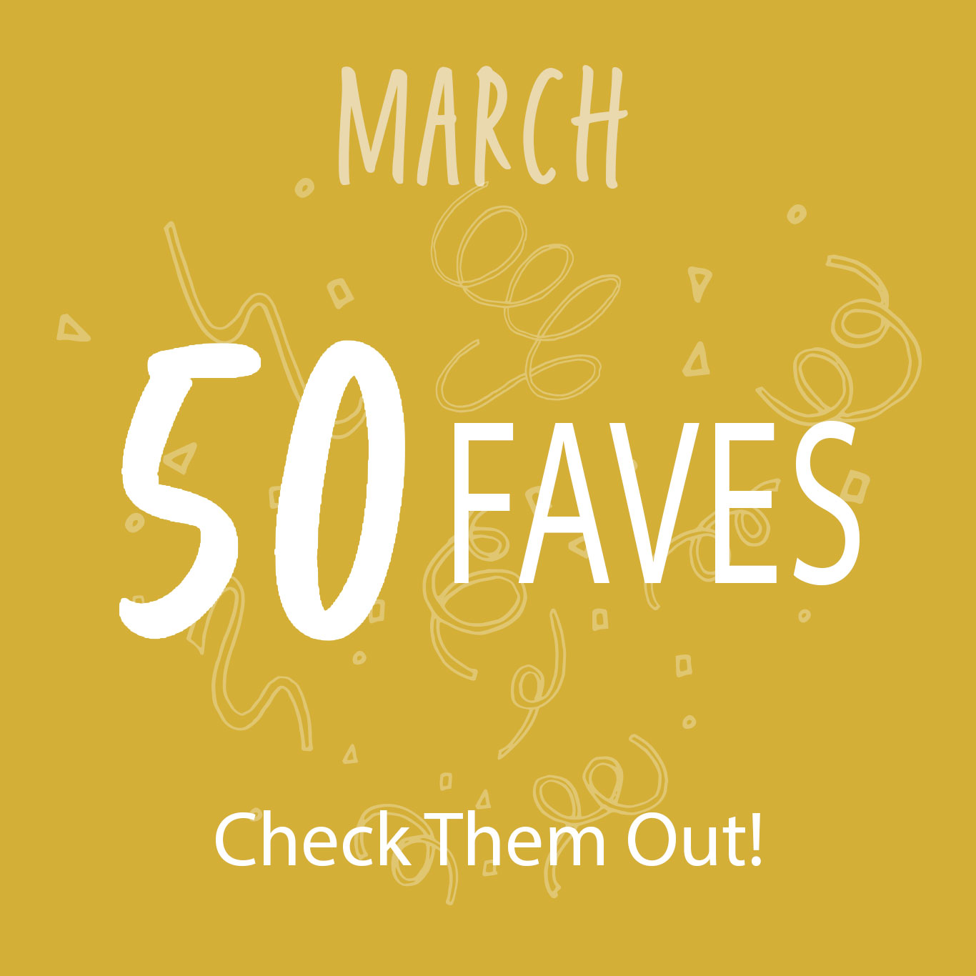 March - 50 FAVES, Check Them Out!